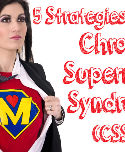 5 Strategies to Stop Chronic Supermom Syndrome (CSS)