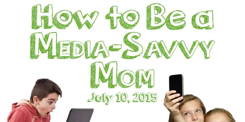 Mom Matters: How to Be a Media-Savvy Mom