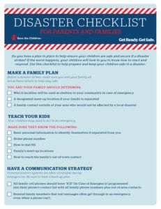 Do you have a plan in place to help ensure your children are safe and secure if a disaster strikes? If the worst happens, your children will look to you to know how to react and respond. Use this checklist to help prepare and keep your children safe in a disaster.