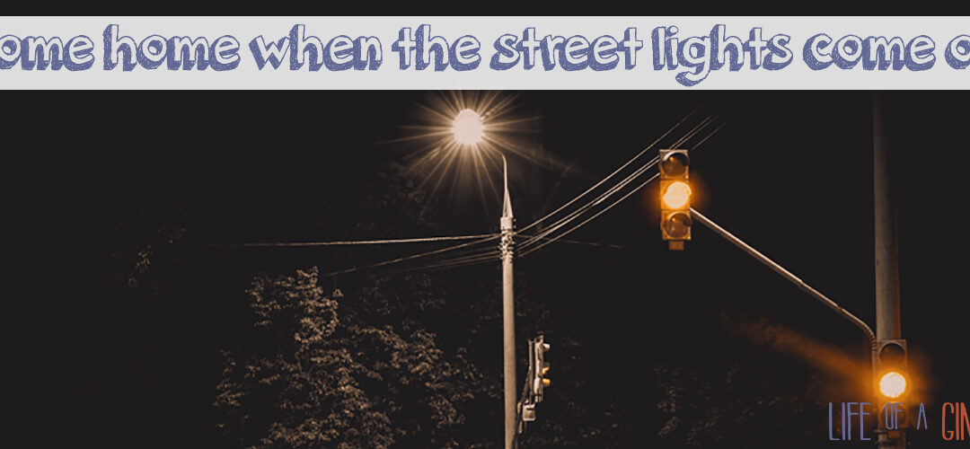 """Go outside and play!"" Come home when the street lights come on."