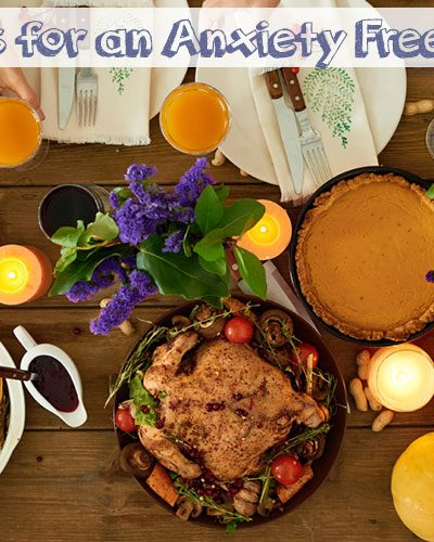 Five Quick Tips for an Anxiety Free Thanksgiving (or any Holiday)